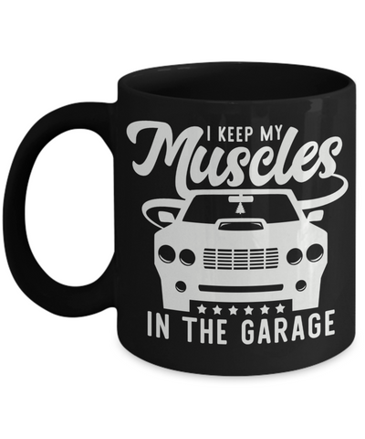 I Keep My Muscles In The Garage Black Mug Gift Car Addict Dad Husband Novelty Birthday Ceramic Coffee Cup
