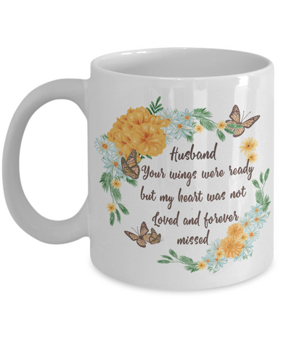 Husband In Loving Memory Gift Mug Your Wings Were Ready But My Heart Was Not Memorial Remembrance Coffee Cup