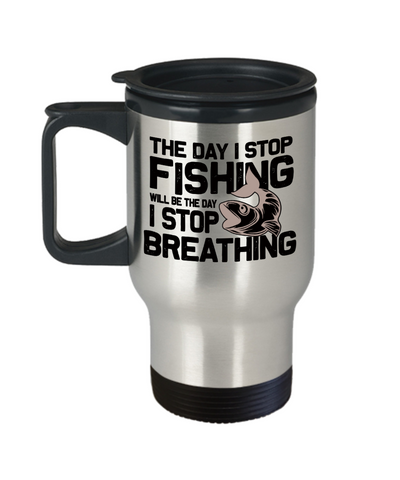 The Day I Stop Fishing Will Be The Day I Stop Breathing Addict Insulated Travel Mug With Lid Fisherman Gift for Fish Loving Husband Boyfriend Wife Girlfriend Novelty Birthday 14oz Coffee Cup