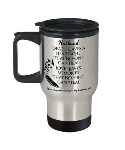 Husband In Loving Memory Memorial Travel Mug With Lid Gift Death Leaves a Heartache Love Memories Your Wings Were Ready