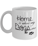"Gift for Dog Lovers, ""Home is Where My Dogs Are"" Novelty Coffee Mug for Dog Owners"