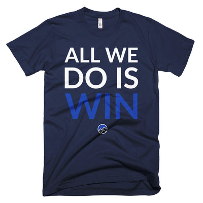 All We Do Is Win Tee