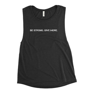 The Give Team BE STRONG! GIVE MORE! Ladies' Muscle Tank