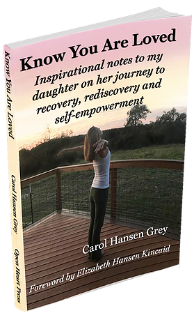 Know You Are Loved: Inspirational notes to my daughter on her journey to recovery, rediscovery and self-empowerment