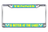 Tennis License Plate Frames-Tennis is Better at the Lake!