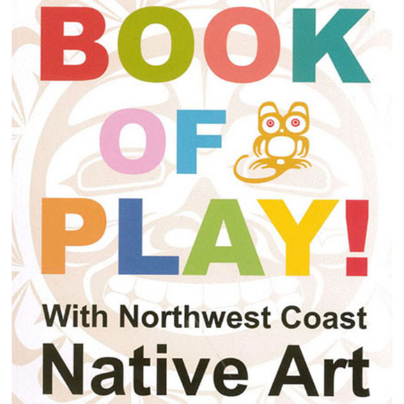 Book of Play with Northwest Coast Native Art