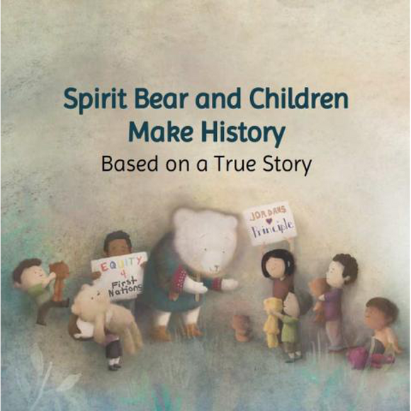 Spirit Bear and Children Make History: Based on a True Story
