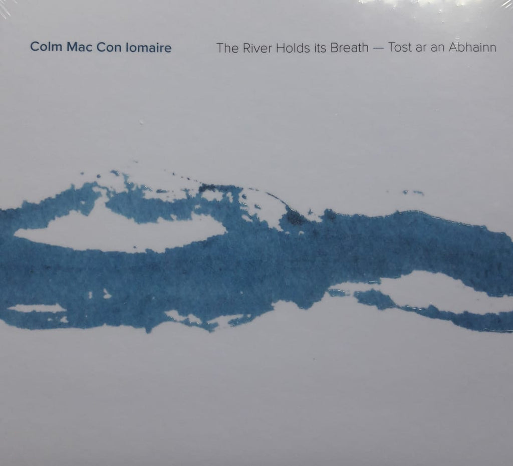 Colm Mac Con Iomaire - The River Holds Its Breath - Tost ar an Abhainn