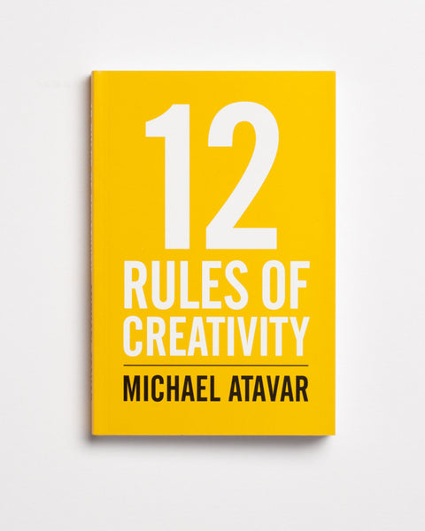 12 Rules of Creativity by Michael Atavar