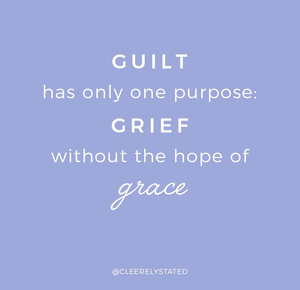 Goodbye to guilt & receive His grace.