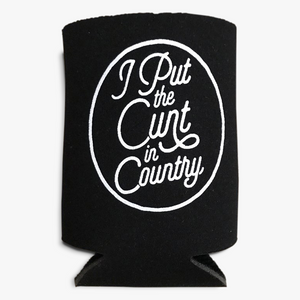I Put the Cunt in Country Koozie