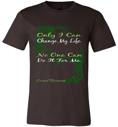 Inspirational Quote T-Shirt | Only I Can Change My Life. No One Can Do It For Me. - Brown