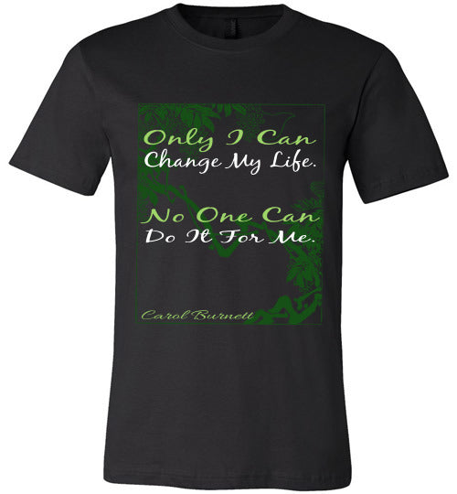 Inspirational Quote T-Shirt | Only I Can Change My Life. No One Can Do It For Me. - Black