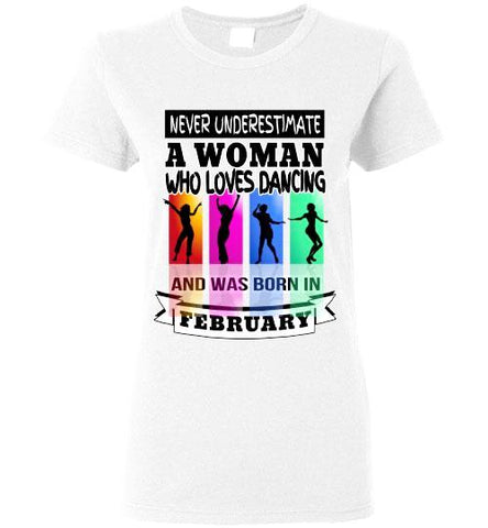 Ladies Gildan Tee - Never Underestimate A Woman Who Loves Dancing and Was Born in February - White