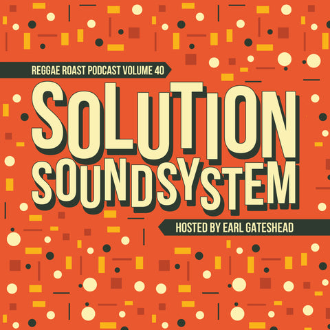 LISTEN: RR Podcast Volume 40: Solution Soundsystem guest mix hosted by Earl Gateshead