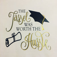 """The Tassle Was Worth The Hassle"""