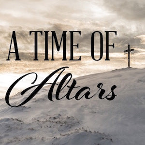 A Time of Altars
