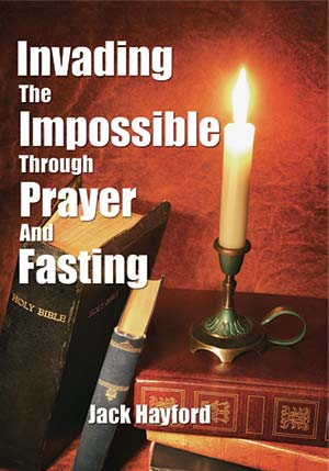 Invading the Impossible Through Prayer and Fasting