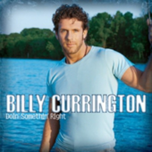 BILLY CURRINGTON - DOIN SOMETHIN RIGHT - CD New