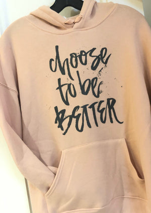 Choose To Be Better || Hoodie