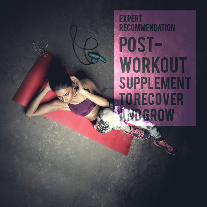 EXPERT RECOMMENDATION: POST-WORKOUT SUPPLEMENTS TO RECOVER AND GROW