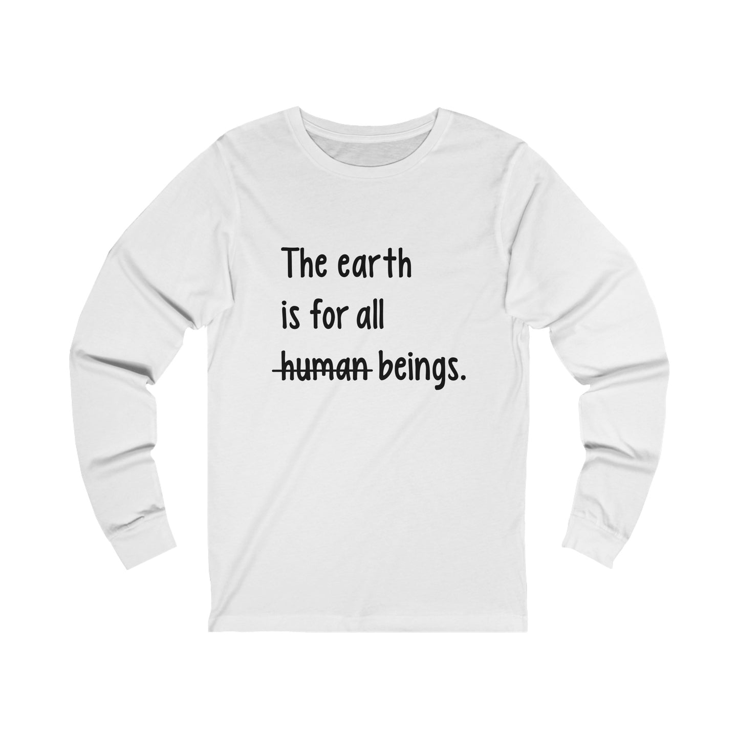 The Earth Is For All Beings Unisex Long Sleeve T-Shirt