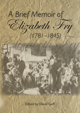 A Brief Memoir of Elizabeth Fry (1781-1845)
