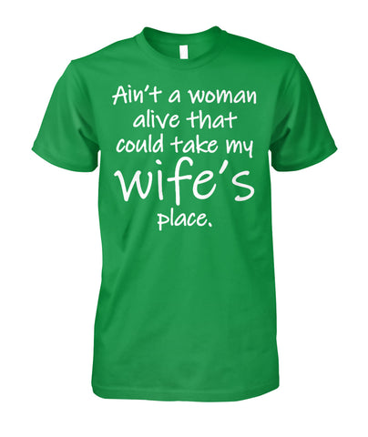 Image of AIN'T A WOMAN ALIVE COULD TAKE MY WIFE'S PLACE Unisex Cotton Tee