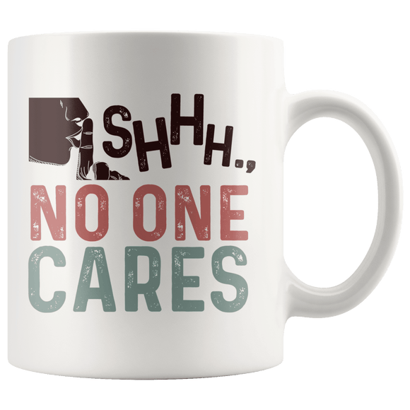 Shhh... No One Cares Mug 11oz Wht