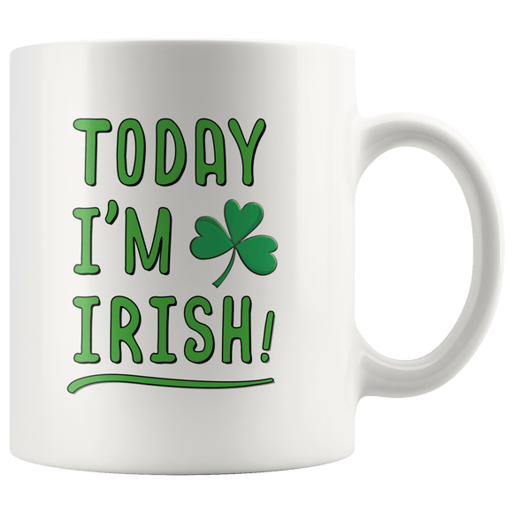 Today I'm Irish St. Patrick's Day Mug 11oz Wht