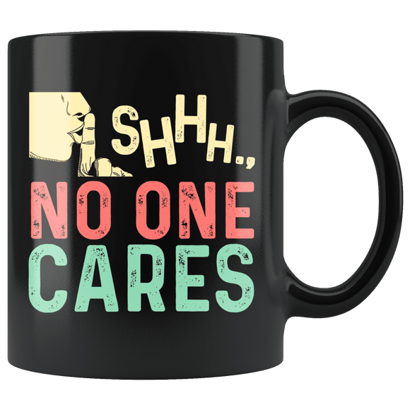 Shhh... No One Cares Black Mug 11oz Blk