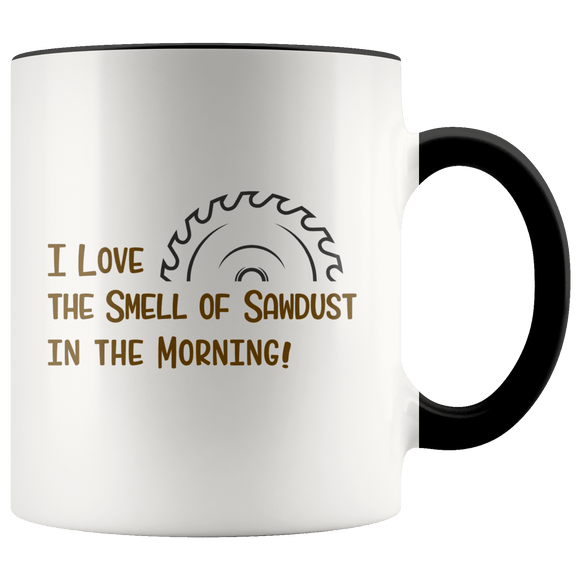 I Love the Smell of Sawdust in the Morning Accent Mug Black