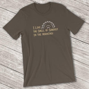 I Love the Smell of Sawdust in the Morning Short-Sleeve Shirt for Men & Women (Adult) Army / S