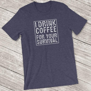 I Drink Coffee for Your Survival Coffee Lover Shirt for Men & Women - Short-Sleeve (Adult) Heather Midnight Navy / S