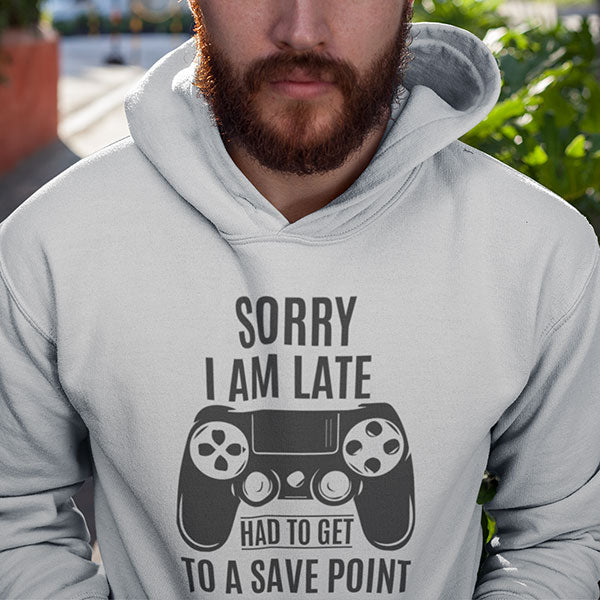 Sorry I'm Late Had To Get To A Save Point Hoodie