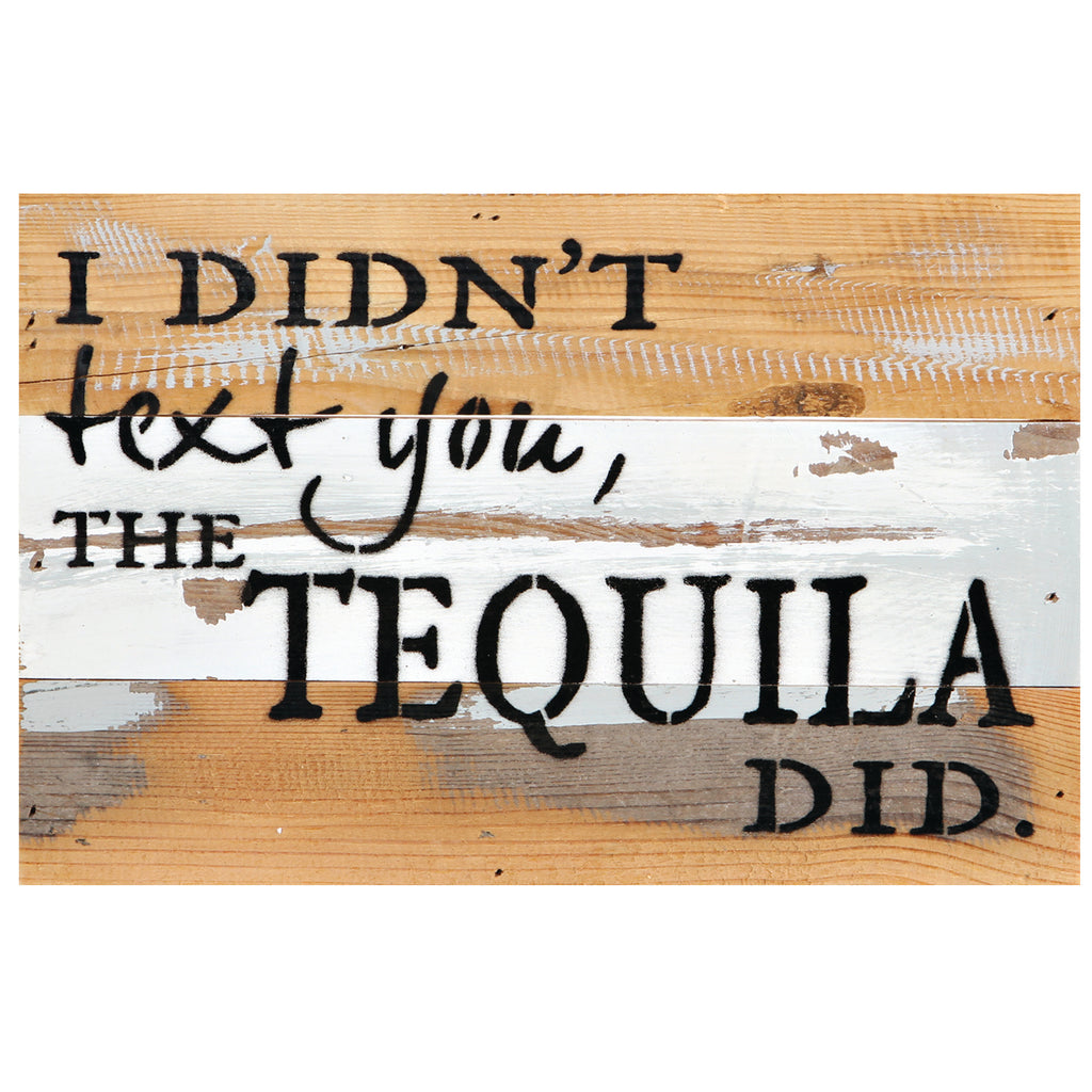 I DIDN'T TEXT YOU, THE TEQUILA DID SIGN