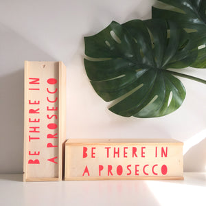 Be There In A Prosecco! Hand Printed Wine Box