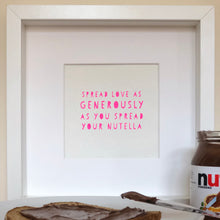 Spread You're Love As Generously As You Spread Your Nutella Neon Pink Screen Print
