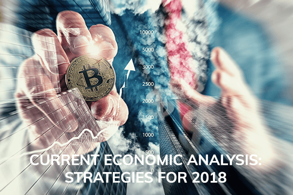 CURRENT ECONOMIC ANALYSIS: Strategies for 2018