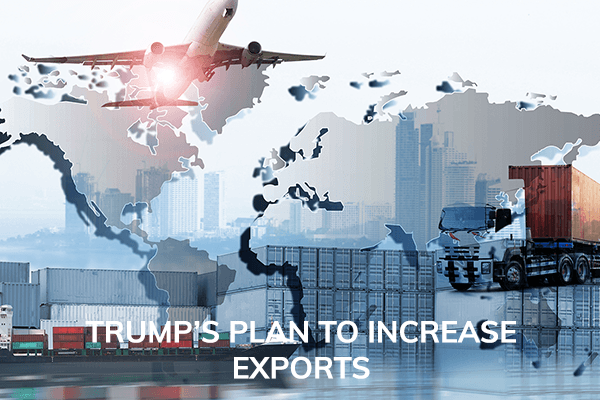 TRUMP'S PLAN TO INCREASE EXPORTS