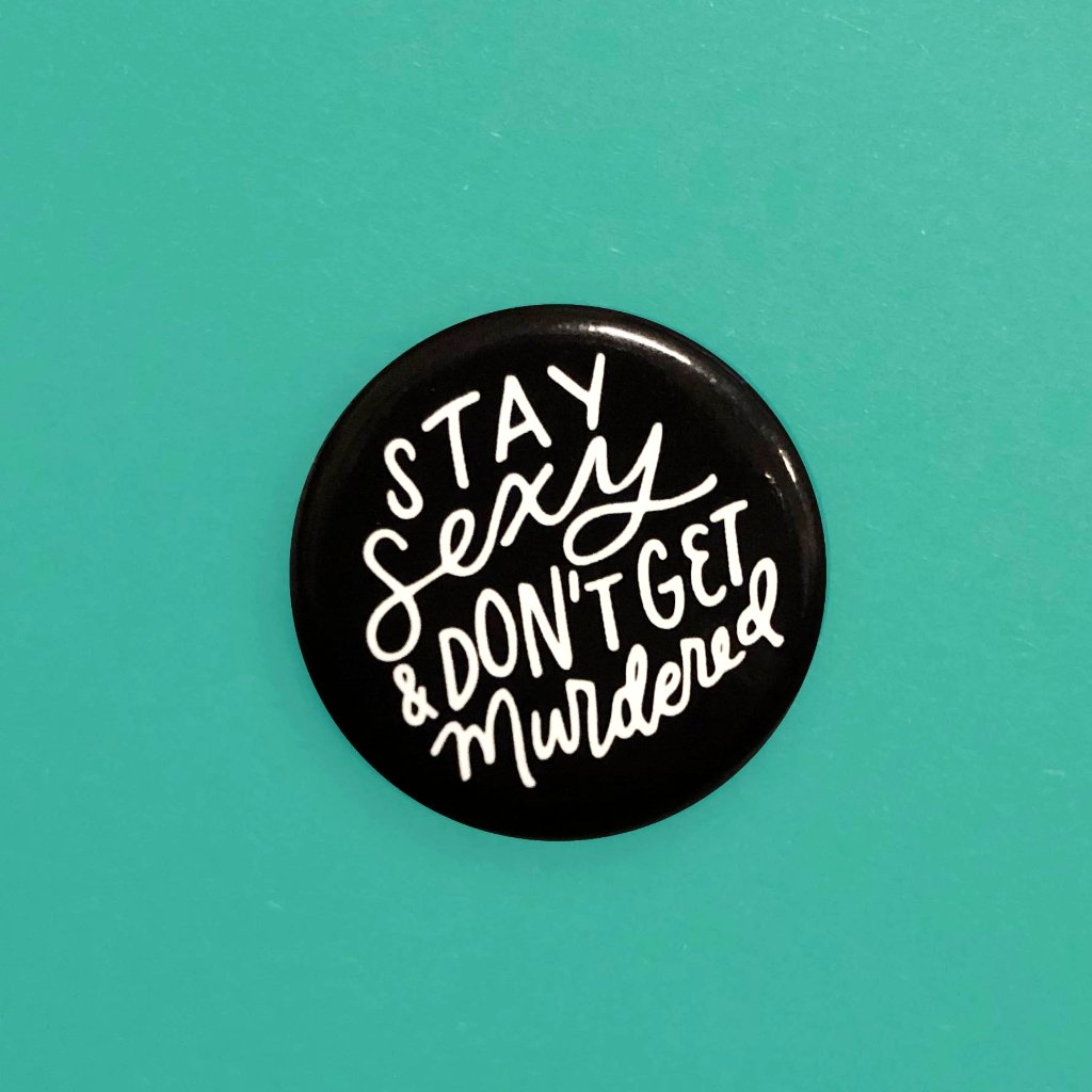 Stay Sexy & Don't Get Murdered Pinback Button