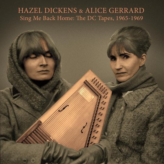 HAZEL DICKENS & ALICE GERRARD 'Sing Me Back Home: The DC Tapes, 1965-1969' DIRT-0087-CD