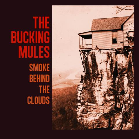THE BUCKING MULES 'Smoke Behind the Clouds'   DIRT-0082-CD