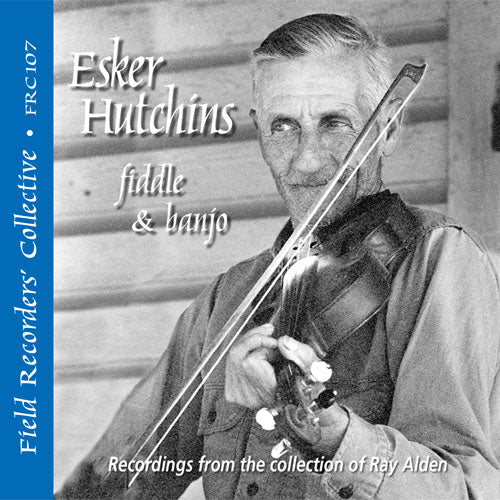 ESKER HUTCHINS 'The Field Recorders' Collective - Recordings from the collection of Ray Alden'  FRC-107-CD