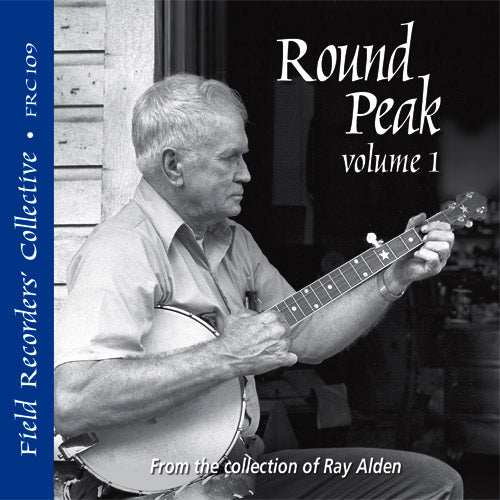 ROUND PEAK Volume 1 'The Field Recorders' Collective - Recordings from the Collection of Ray Alden'  FRC-109-CD