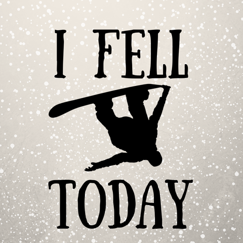 I Fell Today Snowboarder