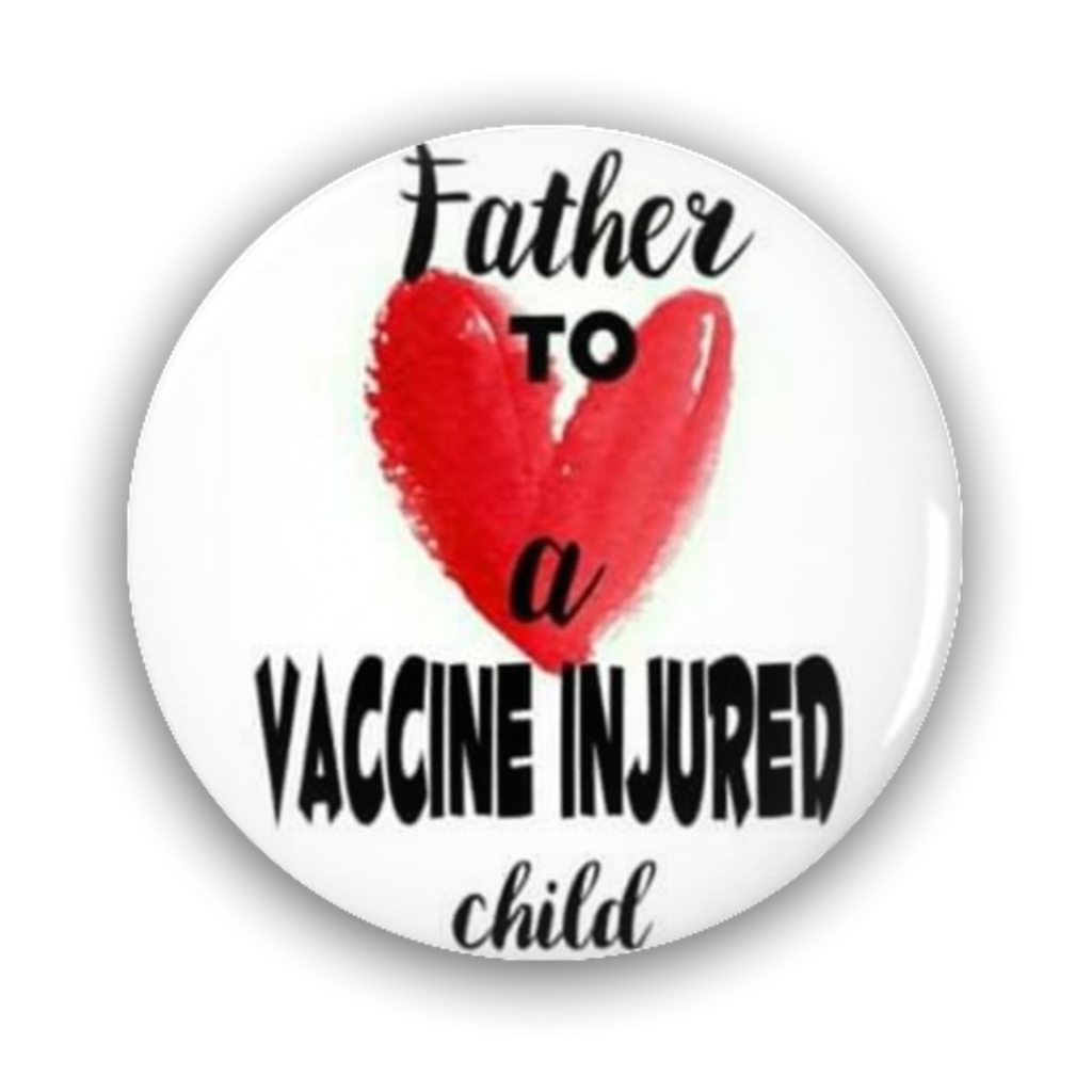 Pin-Back Buttons Father To A Vaxx Injured Child