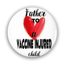 Load image into Gallery viewer, Pin-Back Buttons Father To A Vaxx Injured Child