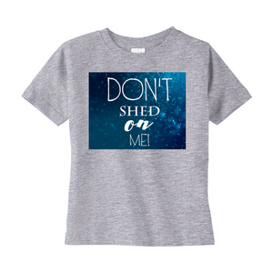 Don't Shed On Me Boy's Toddler T-Shirt.