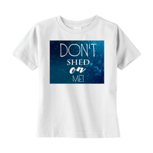 Load image into Gallery viewer, Don't Shed On Me Boy's Toddler T-Shirt.